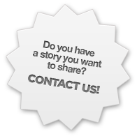 Do you have a story you want to share? Contact Us!